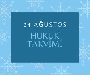 24 Ağustos Hukuk Takvimi