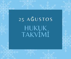 25 Ağustos - Hukuk Takvimi