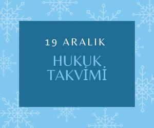 19 Aralık - Hukuk Takvimi